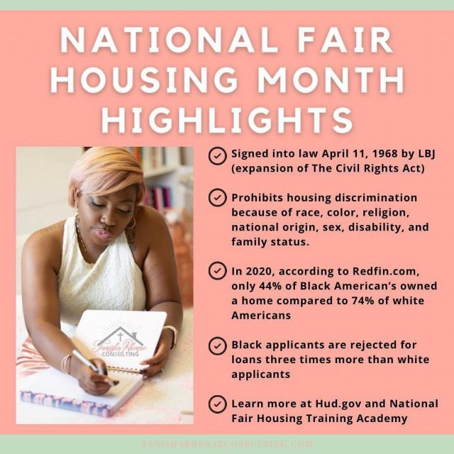 April 5-9 is National Fair Housing Week! So in order to educate you, I did a little research 😉 If you know me, I LOVE to research 🥰 Here are some interesting highlights I found:  ✅Signed into law April 11, 1968 by LBJ (expansion of The Civil Rights Act) ✅Prohibits housing discrimination because of race, color, religion, national origin, sex, disability, and family status. ✅In 2020, according to Redfin.com, only 44% of Black American's owned a home compared to 74% of white Americans  ✅Black applicants are rejected for loans three times more than white applicants ✅Learn more at Hud.gov and National Fair Housing Training Academy  Did you know any of these? No??? Check out my most recent blog post and learn more, because the more you know 📚  *Link in bio